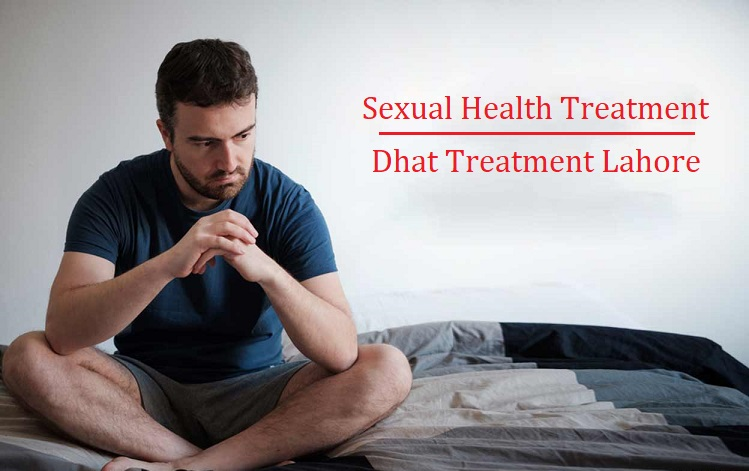 Dhat Treatment in Lahore - Sexual Health Treatment in Lahore